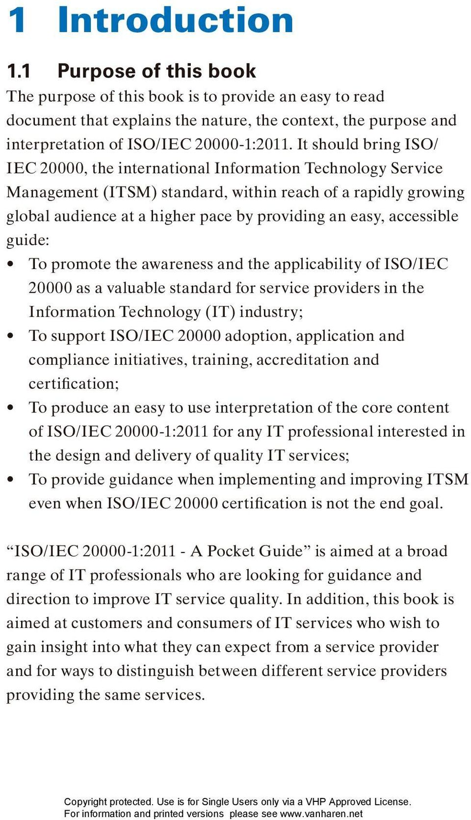 accessible guide: To promote the awareness and the applicability of ISO/IEC 20000 as a valuable standard for service providers in the Information Technology (IT) industry; To support ISO/IEC 20000
