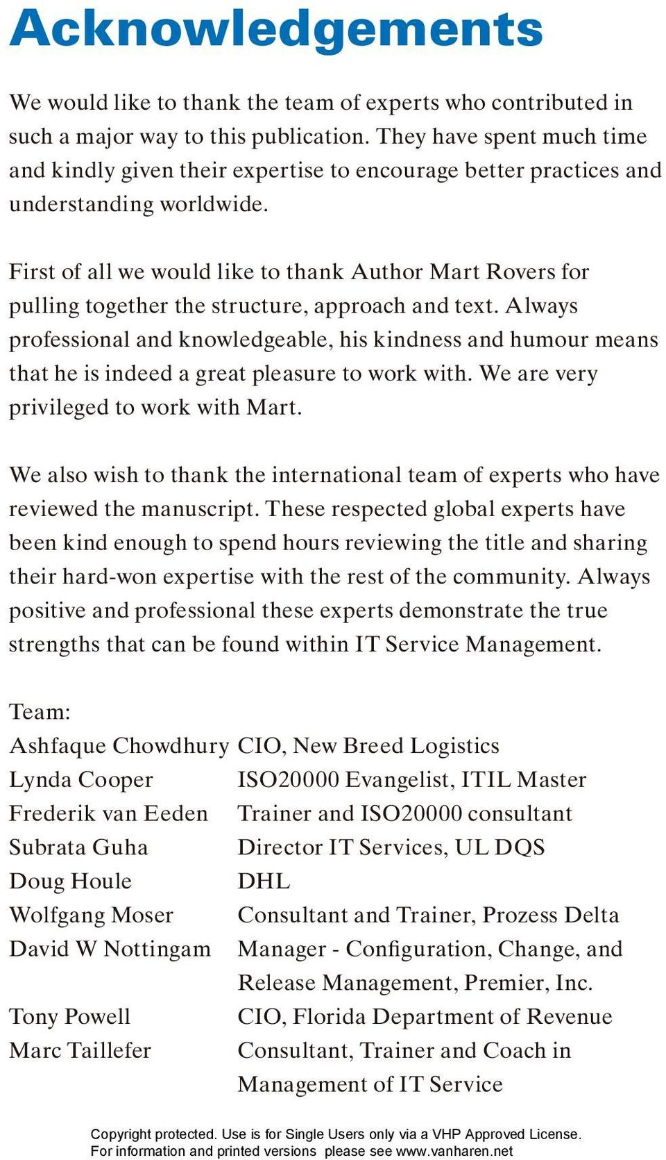 First of all we would like to thank Author Mart Rovers for pulling together the structure, approach and text.