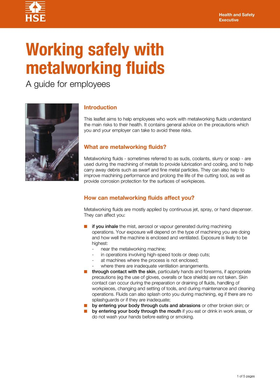 Metalworking fluids - sometimes referred to as suds, coolants, slurry or soap - are used during the machining of metals to provide lubrication and cooling, and to help carry away debris such as swarf