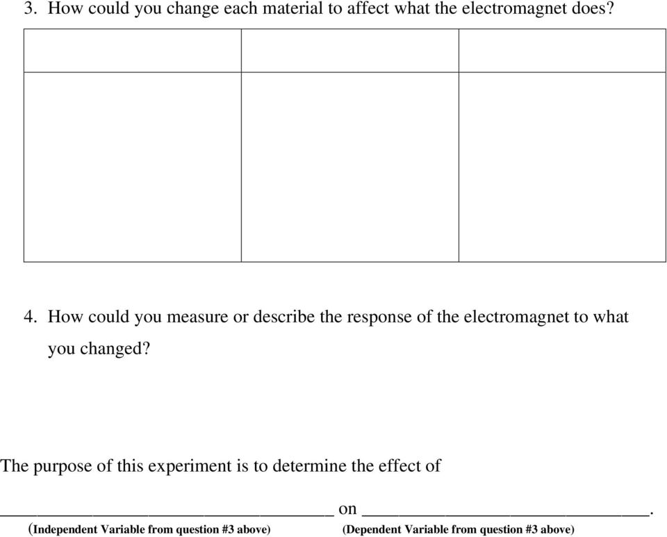 changed? The purpose of this experiment is to determine the effect of on.
