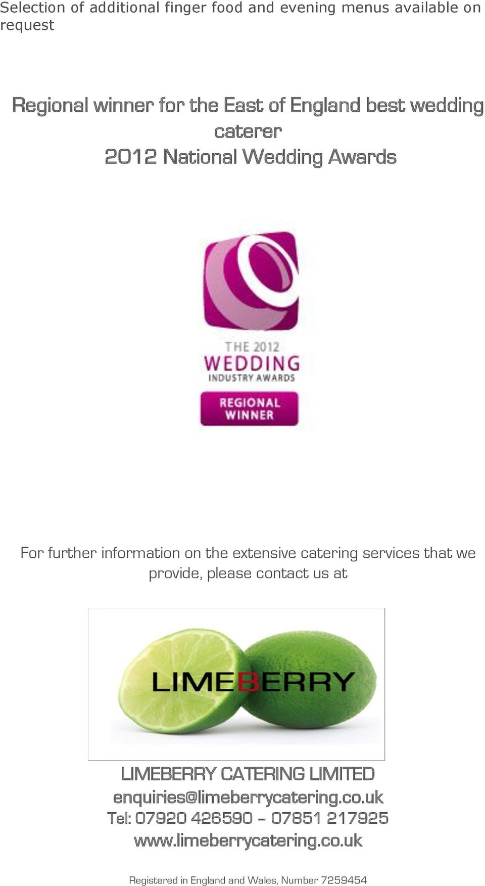 services that we provide, please contact us at LIMEBERRY CATERING LIMITED enquiries@limeberrycatering.co.uk Tel: 07920 426590 07851 217925 www.