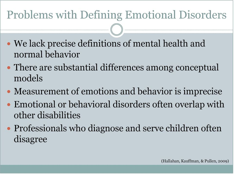 Measurement of emotions and behavior is imprecise Emotional or behavioral disorders
