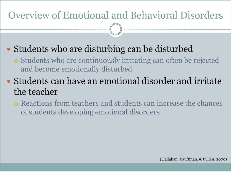 emotionally disturbed Students can have an emotional disorder and irritate the teacher