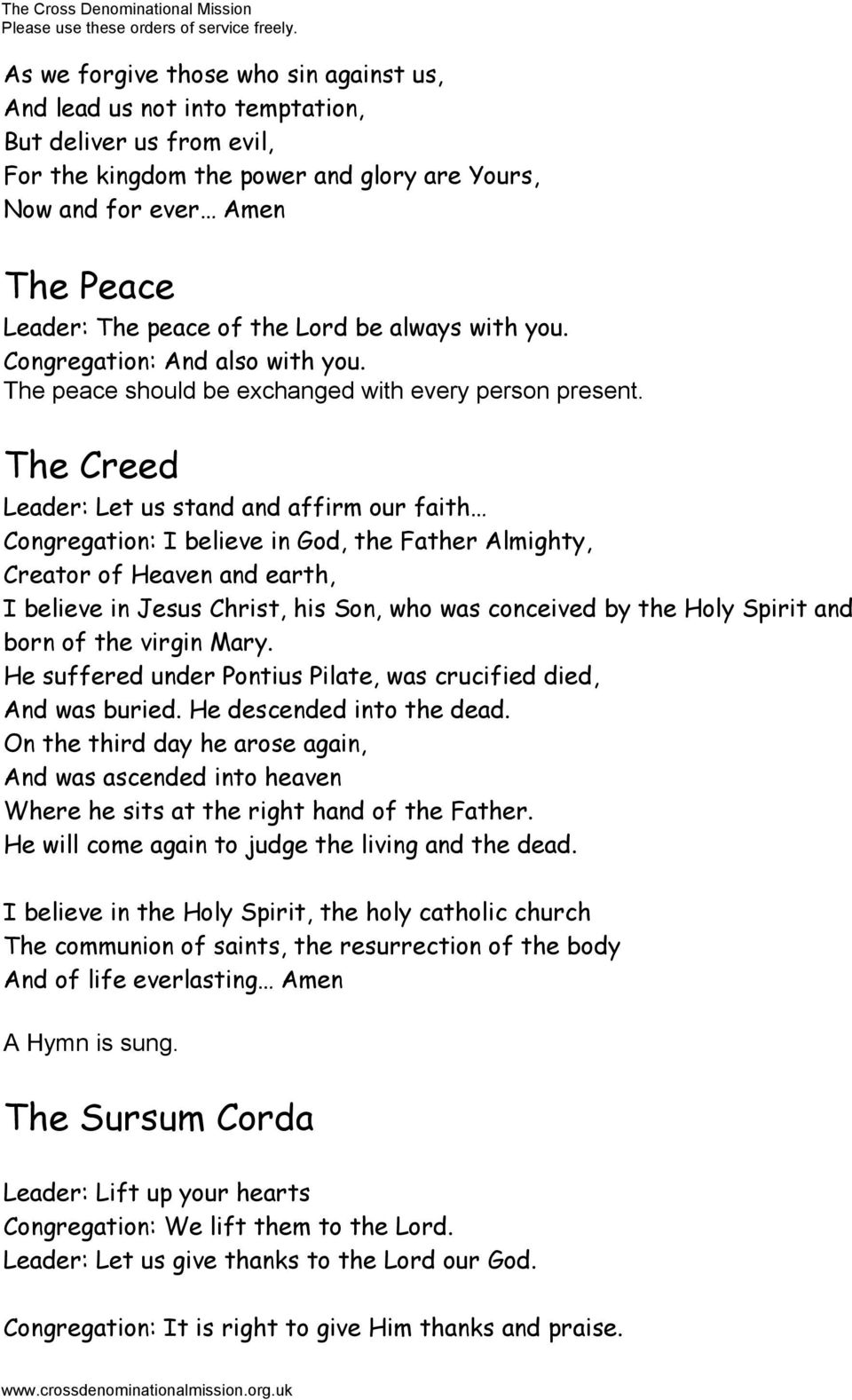 The Creed Leader: Let us stand and affirm our faith Congregation: I believe in God, the Father Almighty, Creator of Heaven and earth, I believe in Jesus Christ, his Son, who was conceived by the Holy