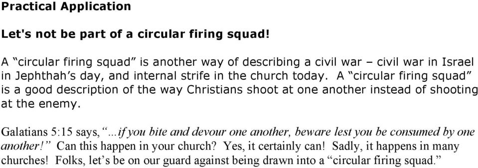 A circular firing squad is a good description of the way Christians shoot at one another instead of shooting at the enemy.