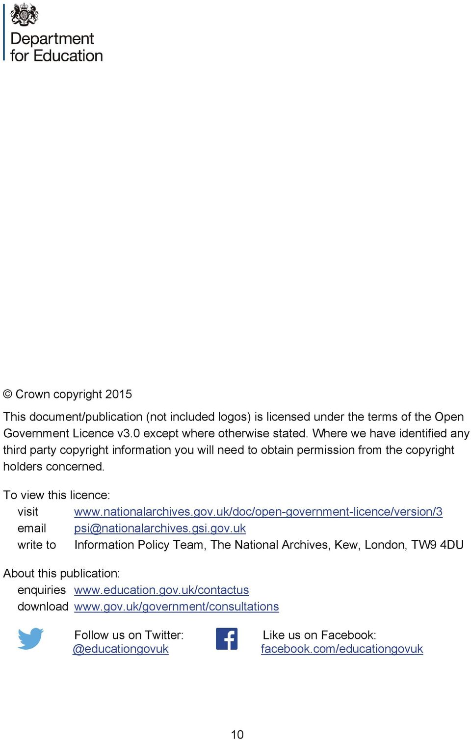 nationalarchives.gov.uk/doc/open-government-licence/version/3 email psi@nationalarchives.gsi.gov.uk write to Information Policy Team, The National Archives, Kew, London, TW9 4DU About this publication: enquiries www.