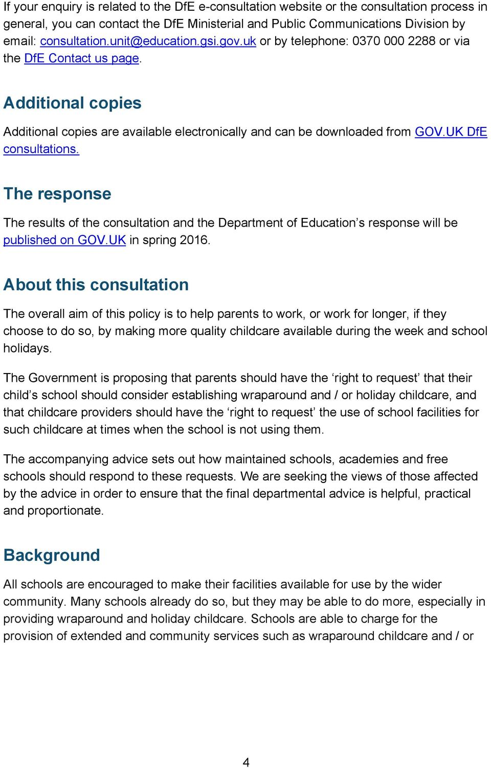 UK DfE consultations. The response The results of the consultation and the Department of Education s response will be published on GOV.UK in spring 2016.