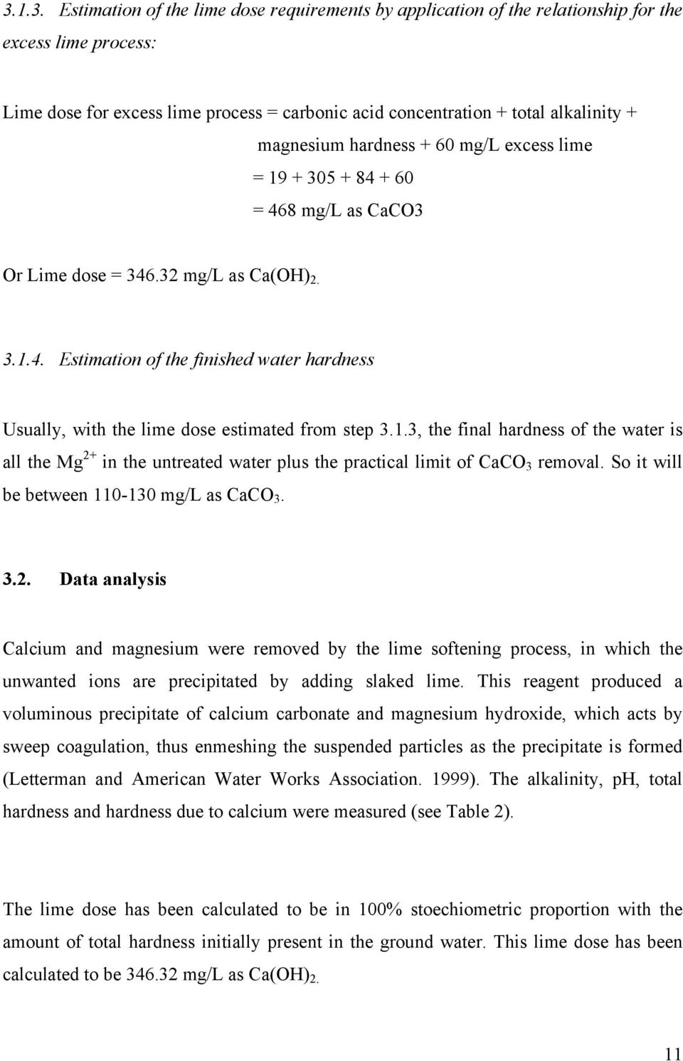 1.3, the final hardness of the water is all the Mg 2+ in the untreated water plus the practical limit of CaCO 3 removal. So it will be between 110-130 mg/l as CaCO 3. 3.2. Data analysis Calcium and magnesium were removed by the lime softening process, in which the unwanted ions are precipitated by adding slaked lime.