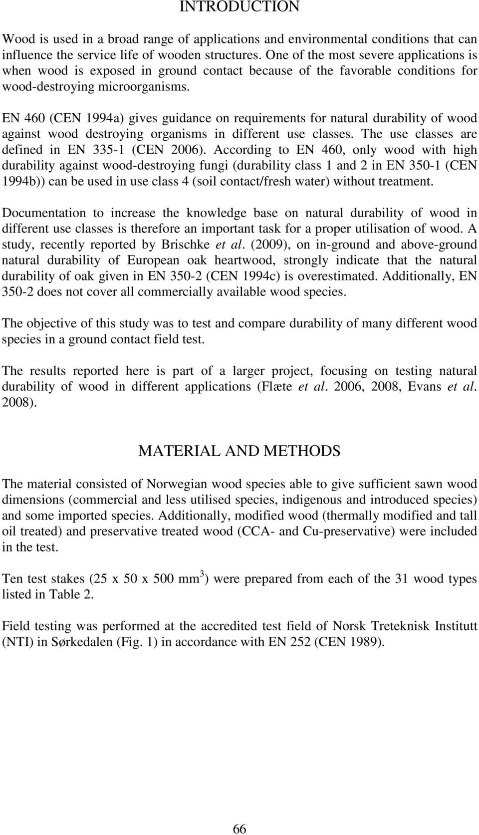 EN 460 (CEN 1994a) gives guidance on requirements for natural durability of wood against wood destroying organisms in different use classes. The use classes are defined in EN 335-1 (CEN 2006).