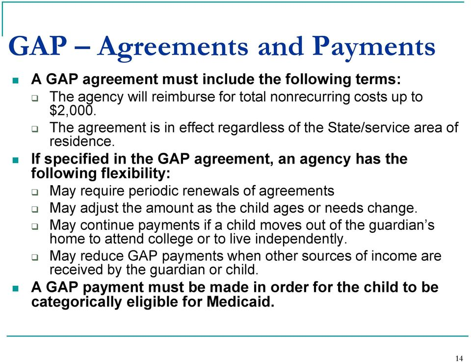 If specified in the GAP agreement, an agency has the following flexibility: May require periodic renewals of agreements May adjust the amount as the child ages or needs