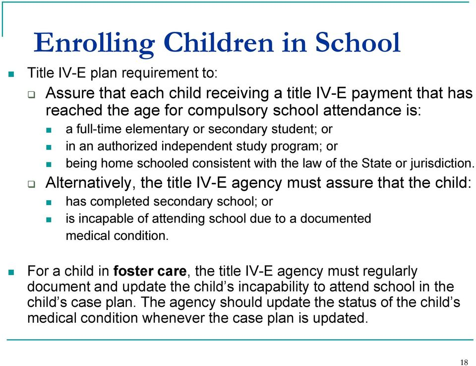 Alternatively, the title IV-E agency must assure that the child: has completed secondary school; or is incapable of attending school due to a documented medical condition.