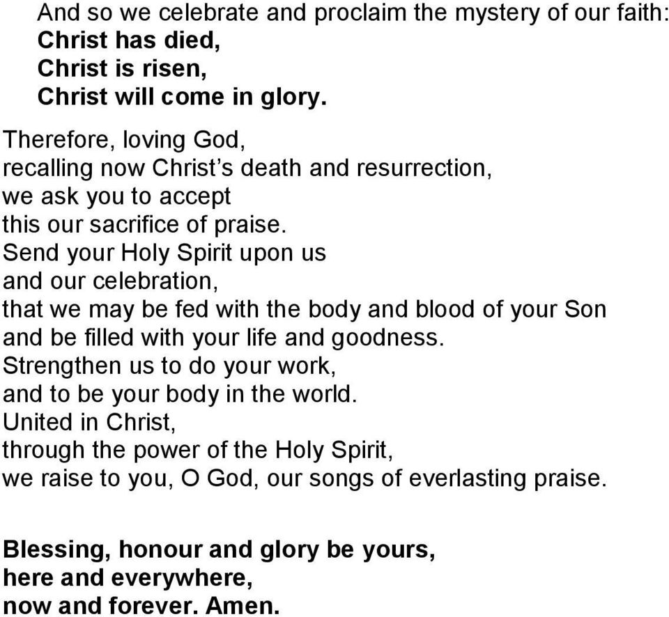 Send your Holy Spirit upon us and our celebration, that we may be fed with the body and blood of your Son and be filled with your life and goodness.