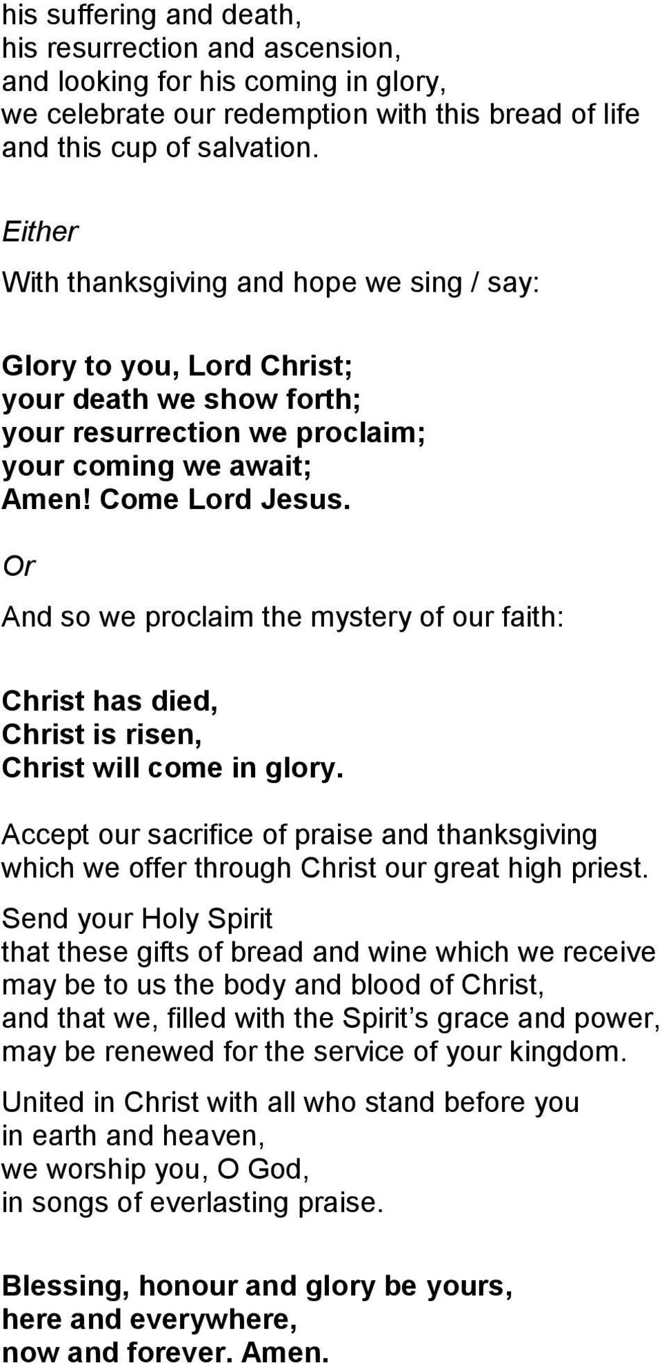 Or And so we proclaim the mystery of our faith: Christ has died, Christ is risen, Christ will come in glory.
