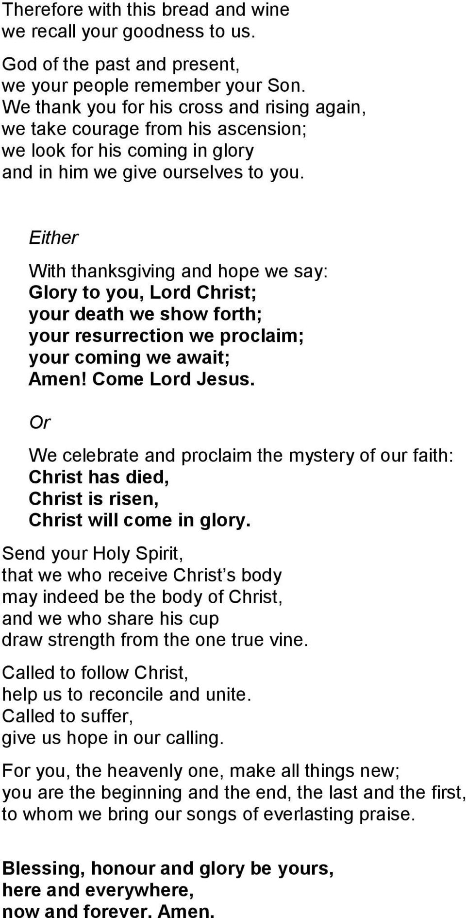 Either With thanksgiving and hope we say: Glory to you, Lord Christ; your death we show forth; your resurrection we proclaim; your coming we await; Amen! Come Lord Jesus.
