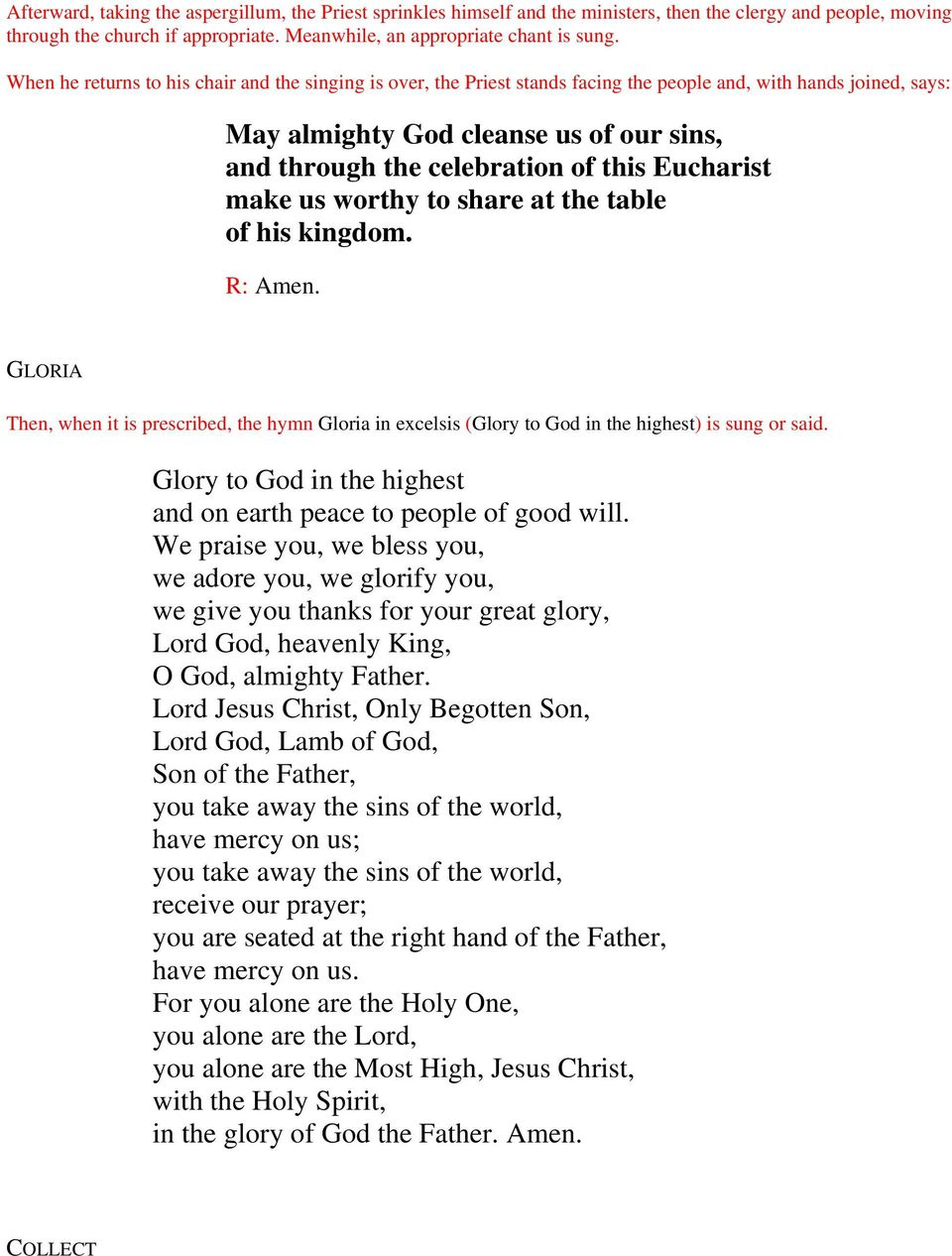 Eucharist make us worthy to share at the table of his kingdom. GLORIA Then, when it is prescribed, the hymn Gloria in excelsis (Glory to God in the highest) is sung or said.
