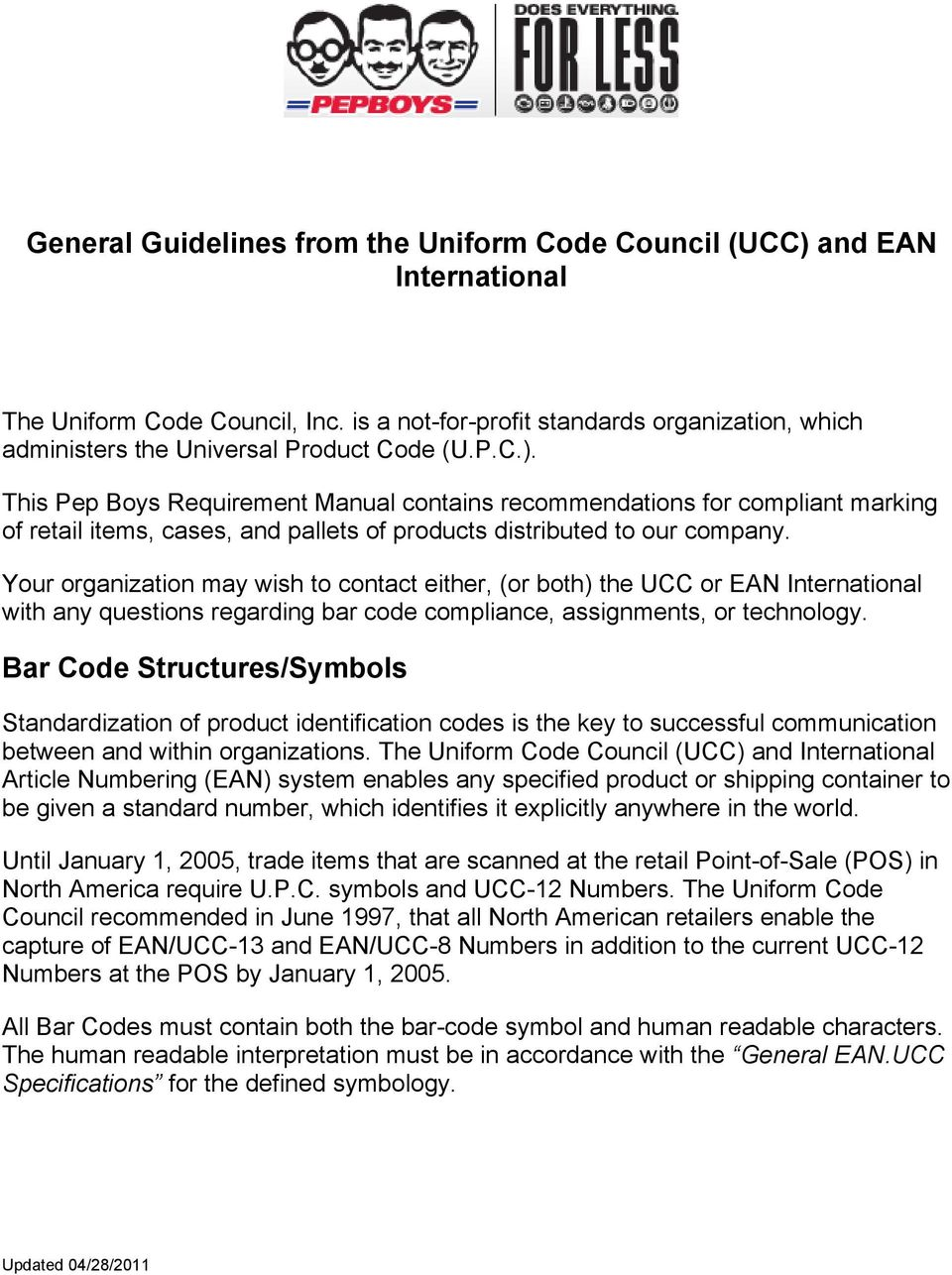 Your organization may wish to contact either, (or both) the UCC or EAN International with any questions regarding bar code compliance, assignments, or technology.