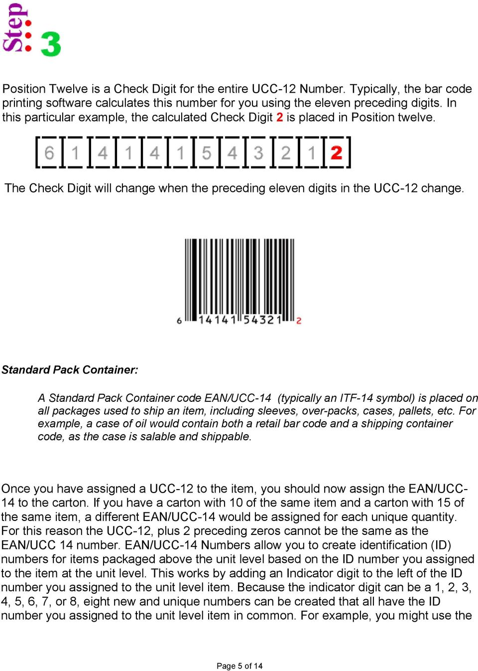 Standard Pack Container: A Standard Pack Container code EAN/UCC-14 (typically an ITF-14 symbol) is placed on all packages used to ship an item, including sleeves, over-packs, cases, pallets, etc.