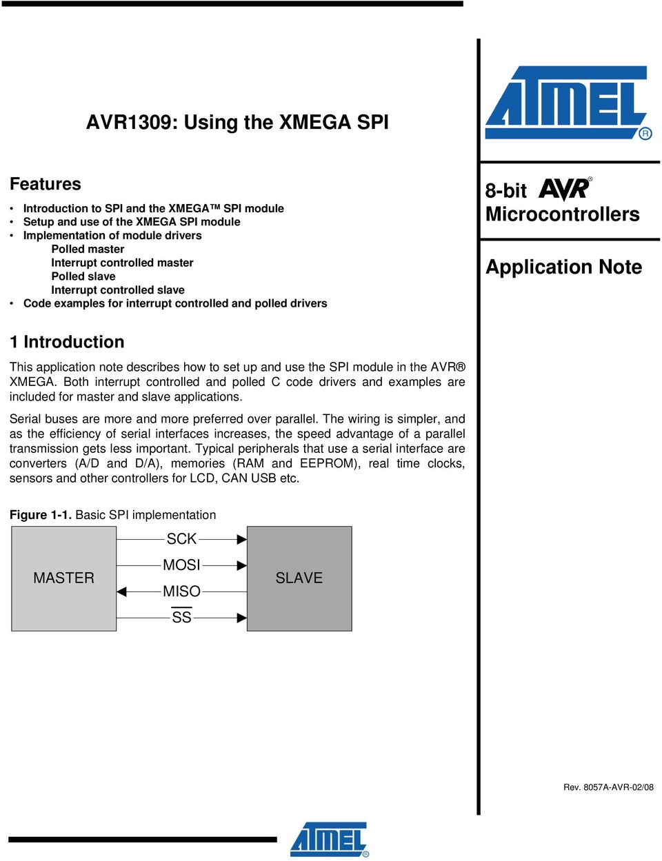 and use the SPI module in the AVR XMEGA. Both interrupt controlled and polled C code drivers and examples are included for master and slave applications.