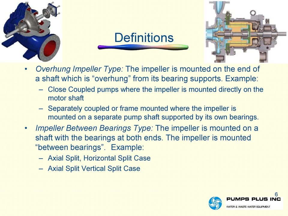impeller is mounted on a separate pump shaft supported by its own bearings.