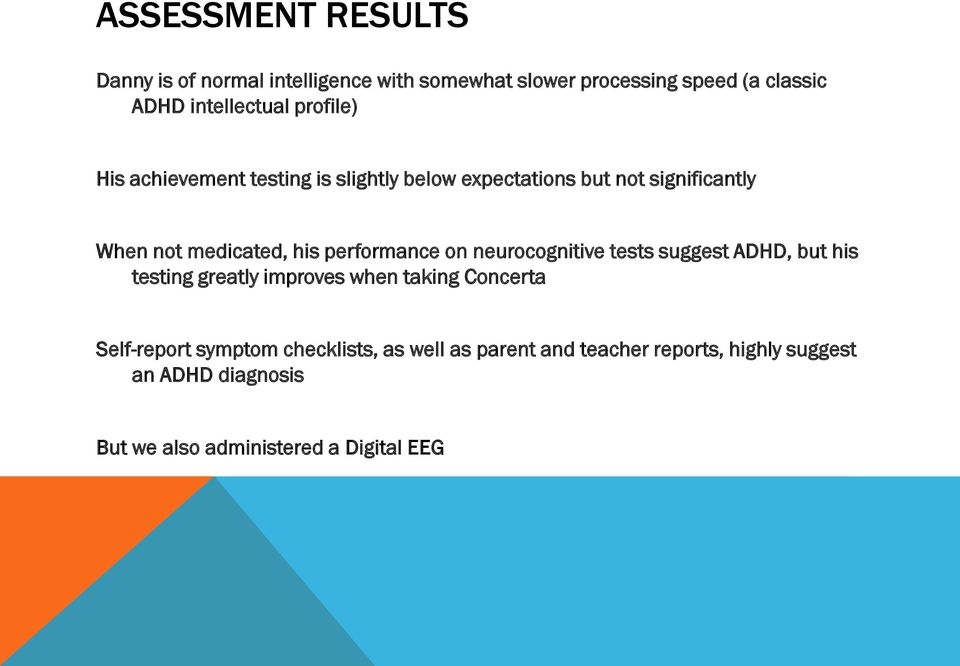 performance on neurocognitive tests suggest ADHD, but his testing greatly improves when taking Concerta Self-report