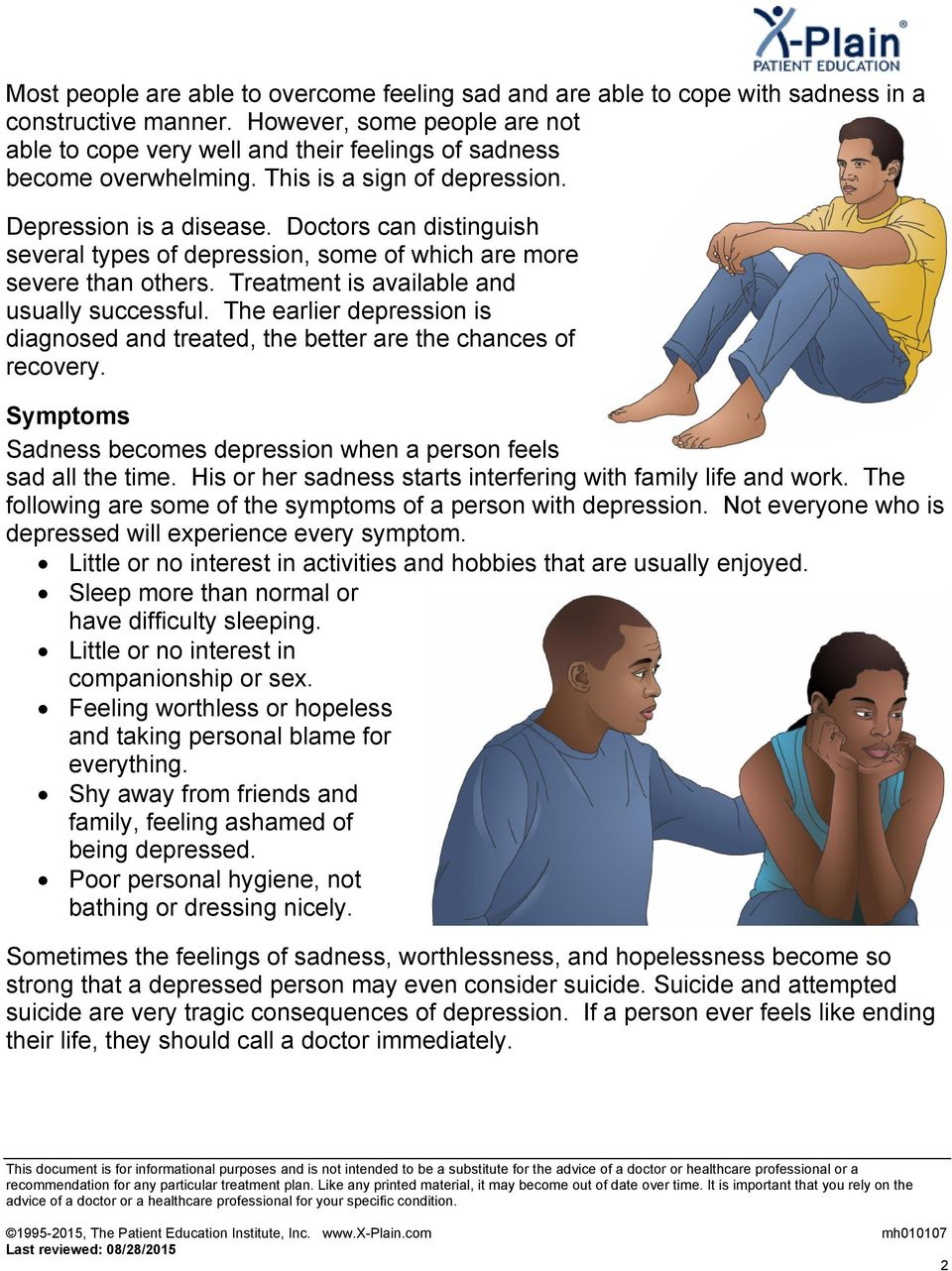 Doctors can distinguish several types of depression, some of which are more severe than others. Treatment is available and usually successful.