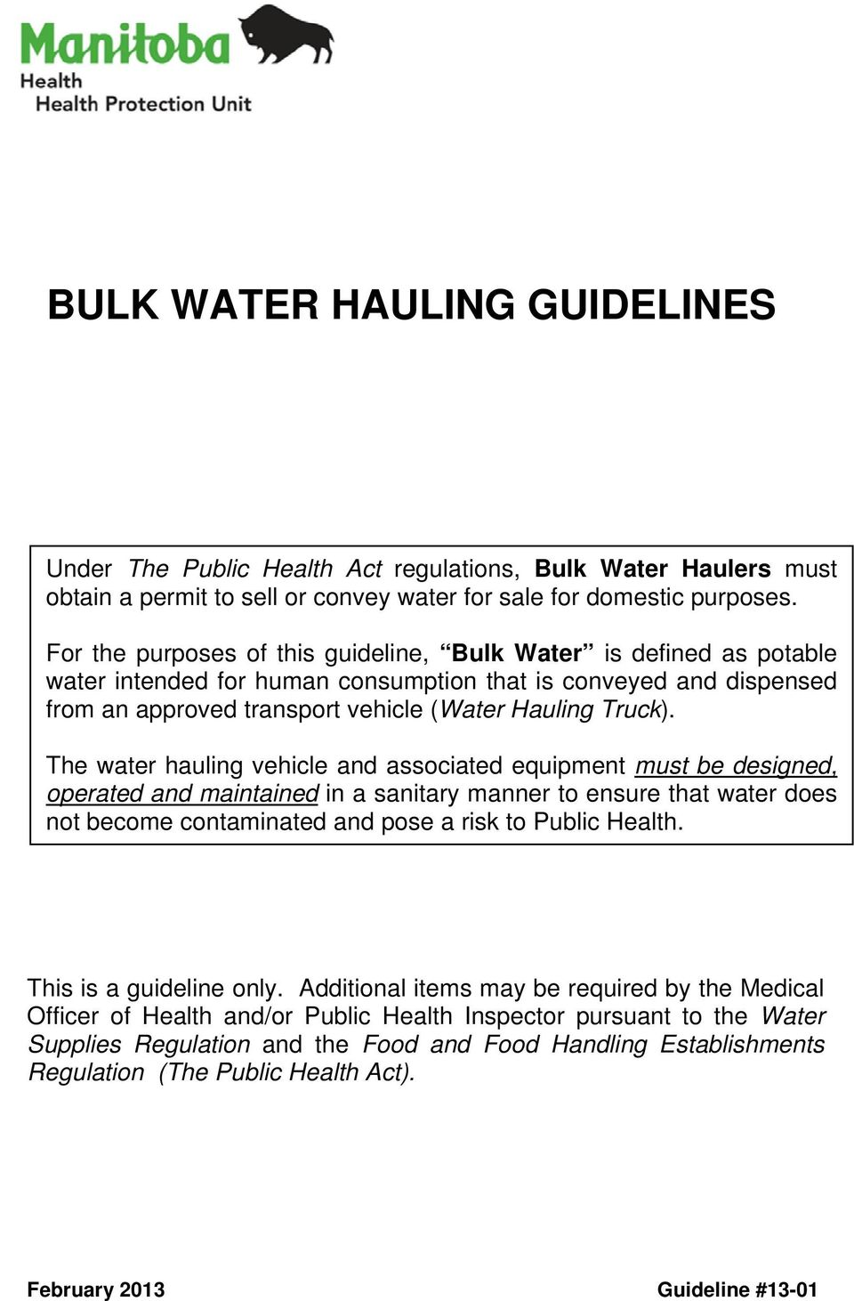 The water hauling vehicle and associated equipment must be designed, operated and maintained in a sanitary manner to ensure that water does not become contaminated and pose a risk to Public Health.