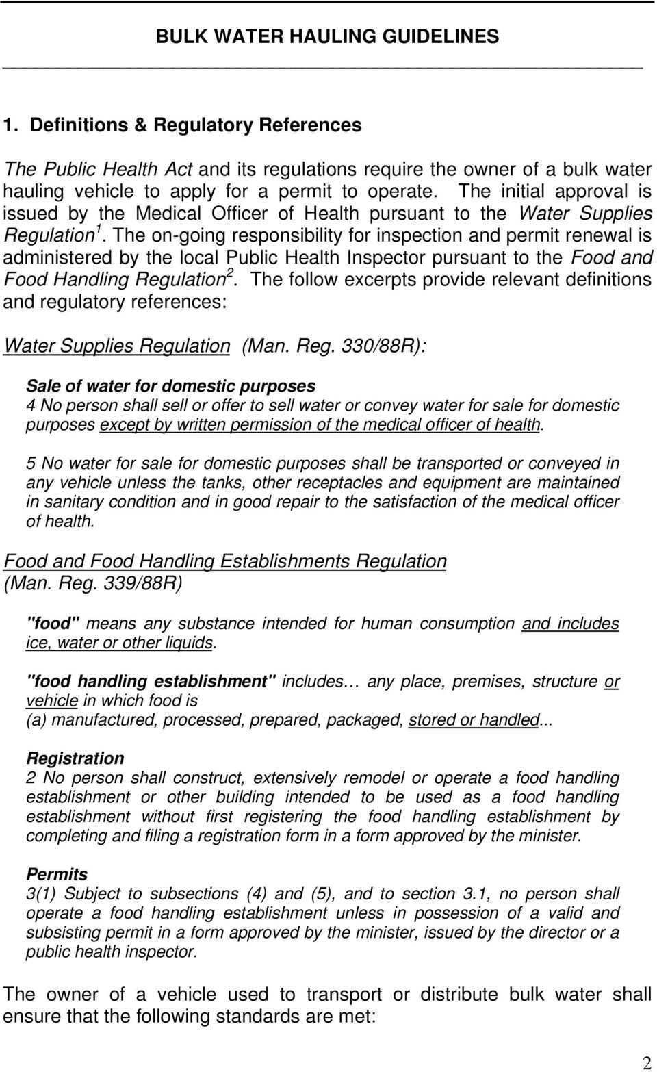 The on-going responsibility for inspection and permit renewal is administered by the local Public Health Inspector pursuant to the Food and Food Handling Regulation 2.