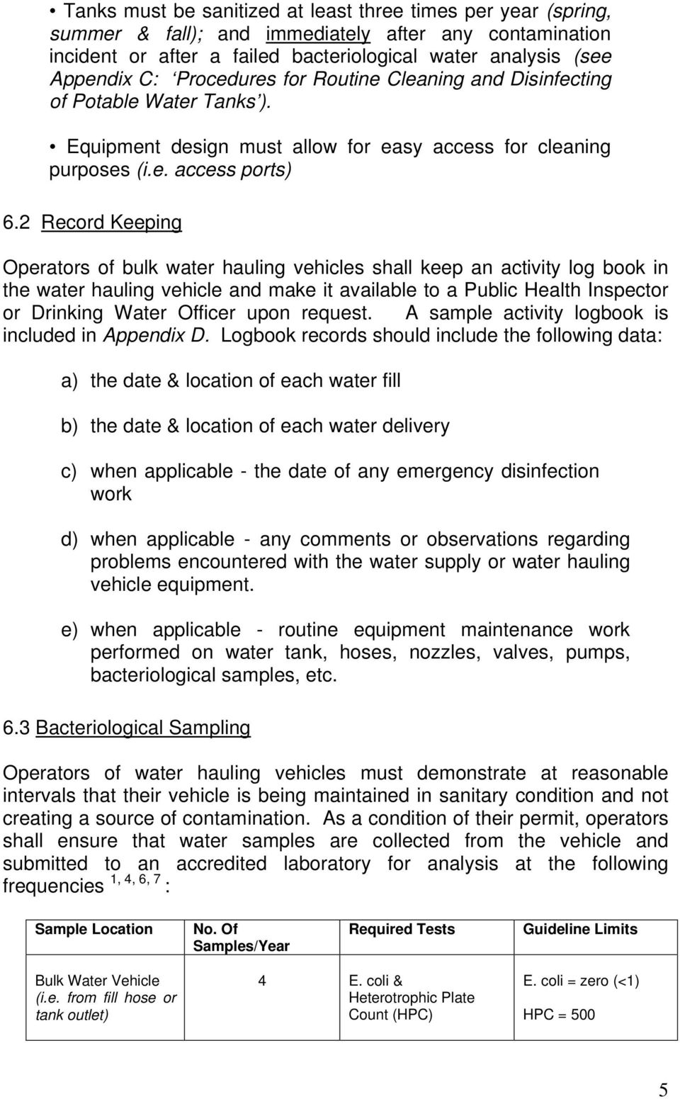 2 Record Keeping Operators of bulk water hauling vehicles shall keep an activity log book in the water hauling vehicle and make it available to a Public Health Inspector or Drinking Water Officer
