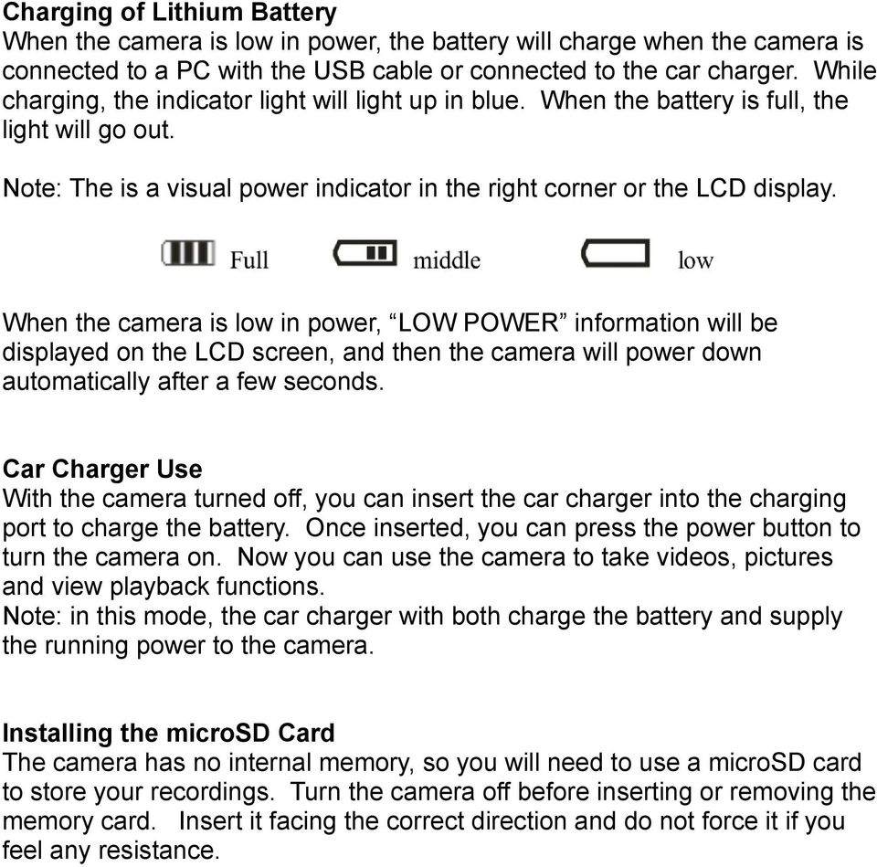 When the camera is low in power, LOW POWER information will be displayed on the LCD screen, and then the camera will power down automatically after a few seconds.