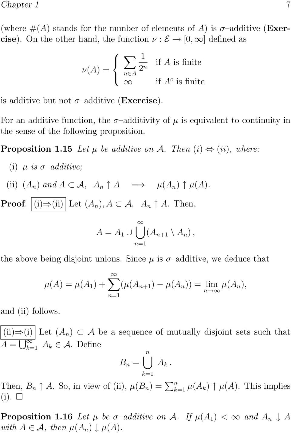 For an additive function, the σ additivity of µ is equivalent to continuity in the sense of the following proposition. Proposition 1.15 Let µ be additive on A.