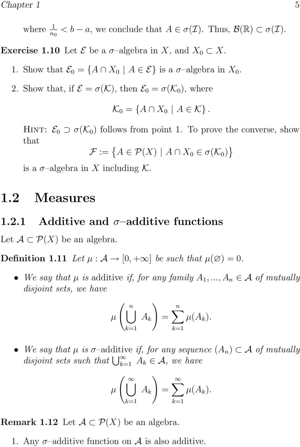 2.1 Additive and σ additive functions Let A P() be an algebra. Definition 1.11 Let µ : A [0, + ] be such that µ( ) = 0. We say that µ is additive if, for any family A 1,.