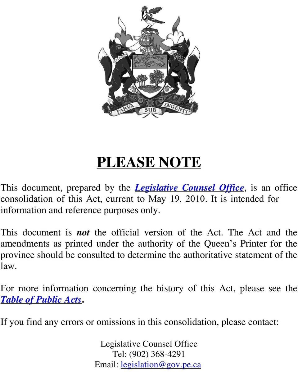 The Act and the amendments as printed under the authority of the Queen s Printer for the province should be consulted to determine the authoritative statement of the