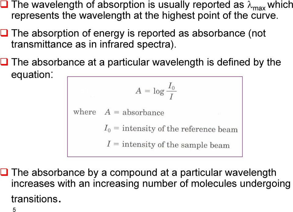 The absorption of energy is reported as absorbance (not transmittance as in infrared spectra).