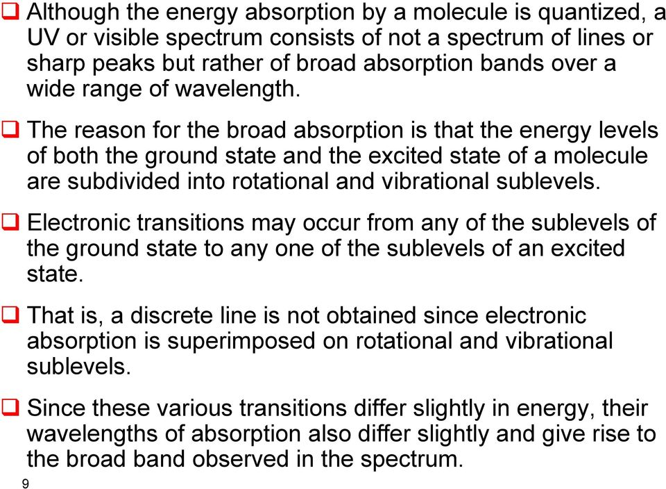 Electronic transitions may occur from any of the sublevels of the ground state to any one of the sublevels of an excited state.
