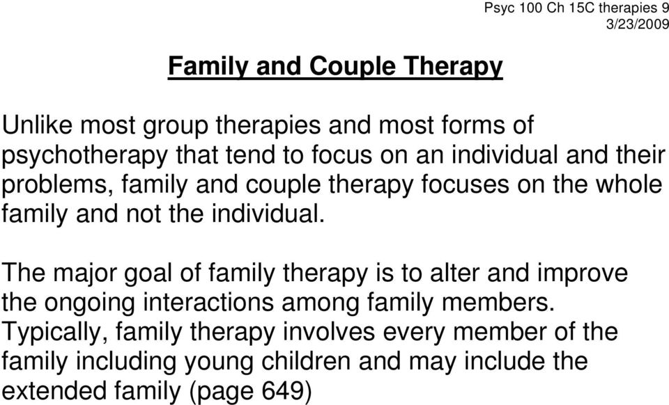 individual. The major goal of family therapy is to alter and improve the ongoing interactions among family members.