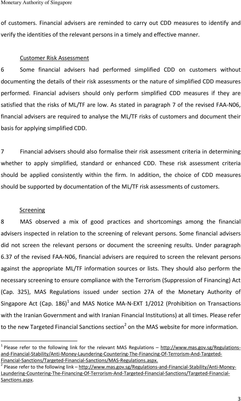 performed. Financial advisers should only perform simplified CDD measures if they are satisfied that the risks of ML/TF are low.