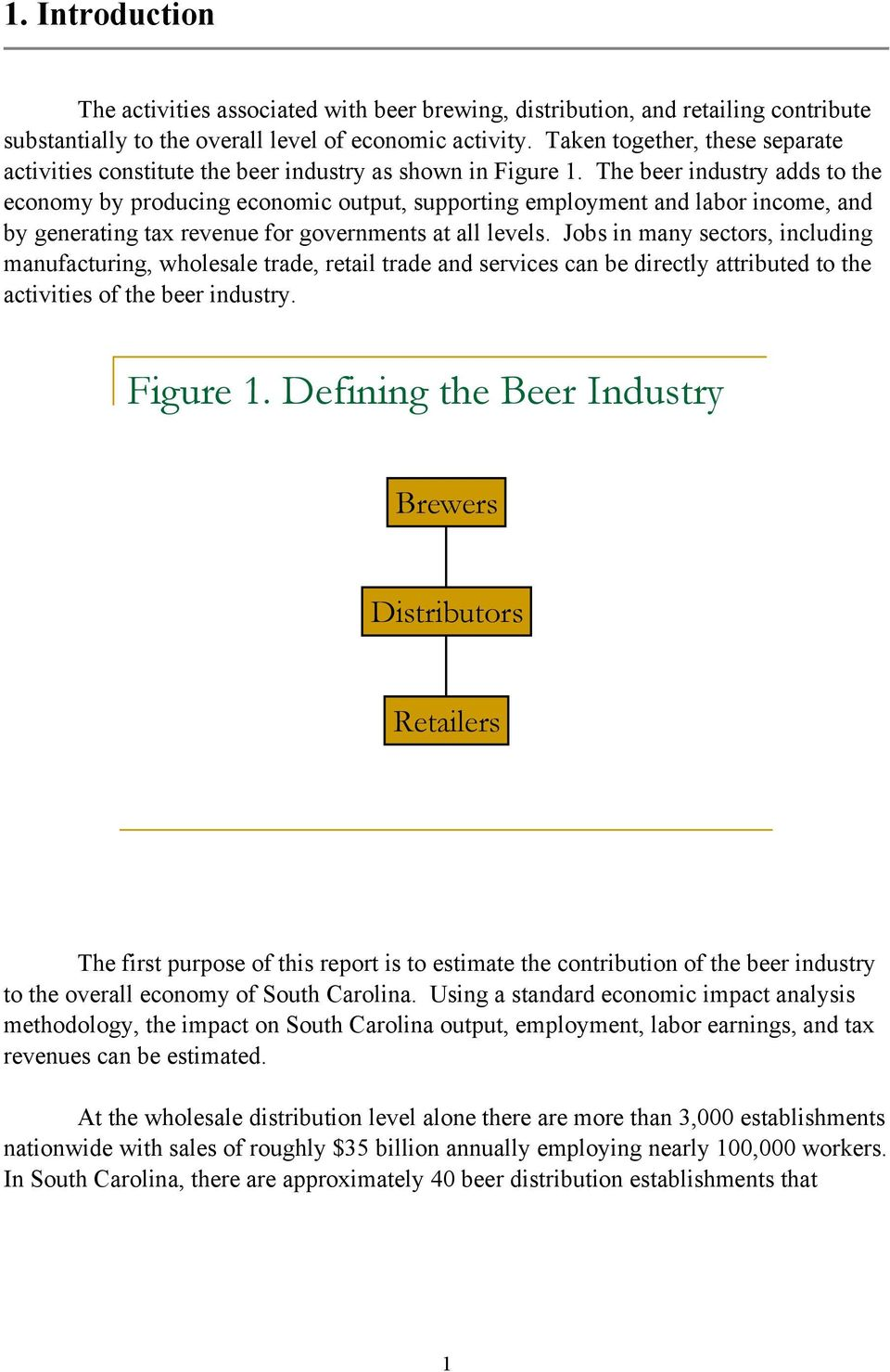 The beer industry adds to the economy by producing economic output, supporting employment and labor income, and by generating tax revenue for governments at all levels.