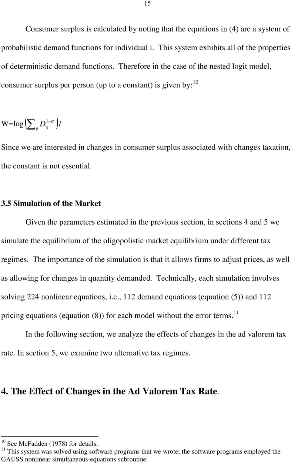 Therefore in the case of the nested logit model, consumer surplus per person (up to a constant) is given by: 10 W=log g D 1 g / Since we are interested in changes in consumer surplus associated with