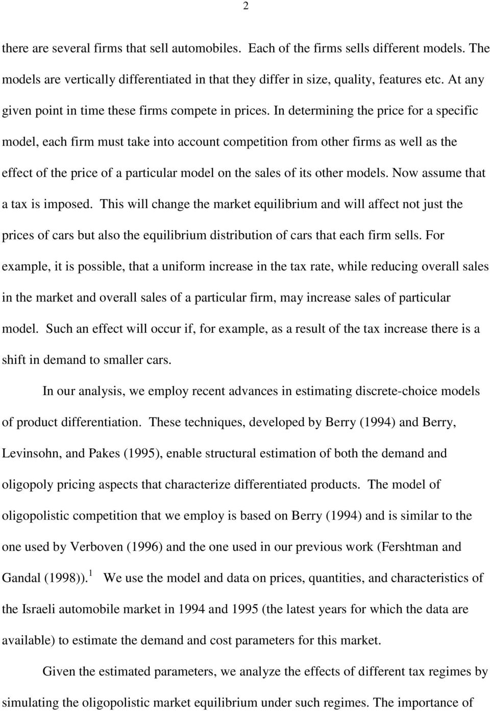 In determining the price for a specific model, each firm must take into account competition from other firms as well as the effect of the price of a particular model on the sales of its other models.