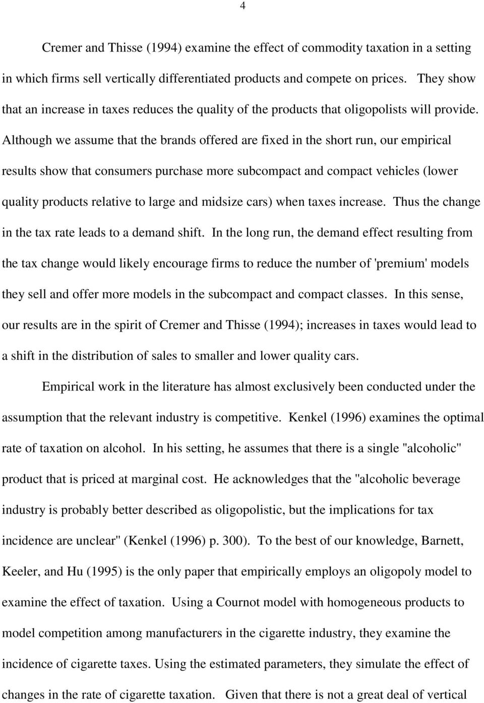 Although we assume that the brands offered are fixed in the short run, our empirical results show that consumers purchase more subcompact and compact vehicles (lower quality products relative to
