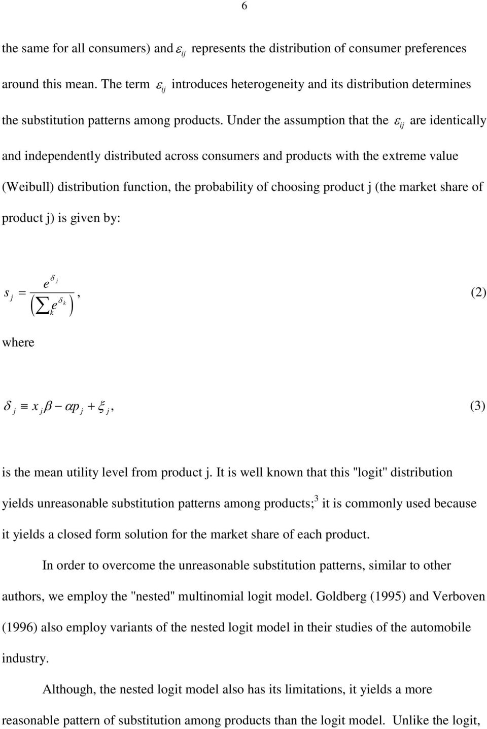 Under the assumption that the ij are identically and independently distributed across consumers and products with the extreme value (Weibull) distribution function, the probability of choosing