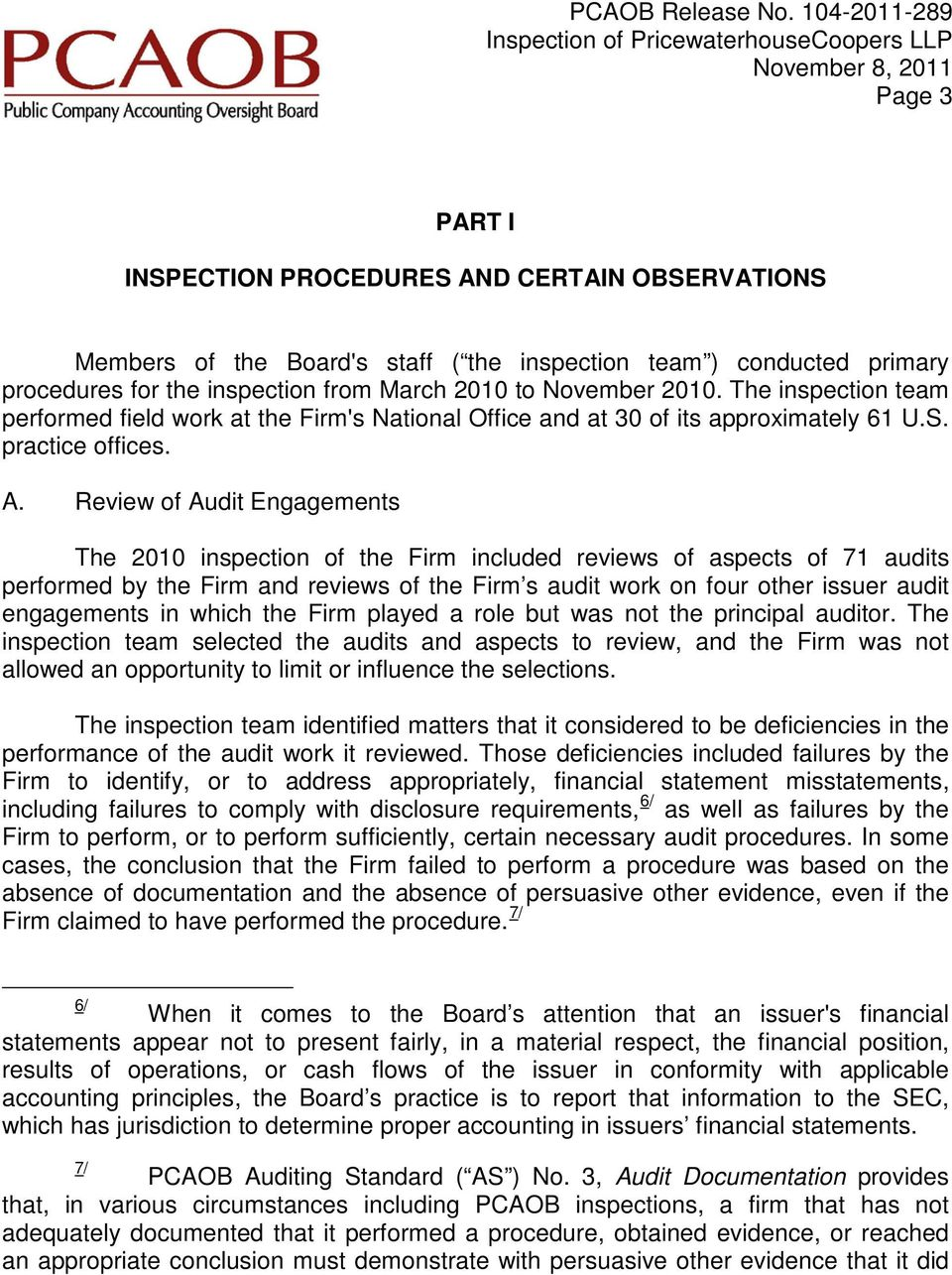 Review of Audit Engagements The 2010 inspection of the Firm included reviews of aspects of 71 audits performed by the Firm and reviews of the Firm s audit work on four other issuer audit engagements
