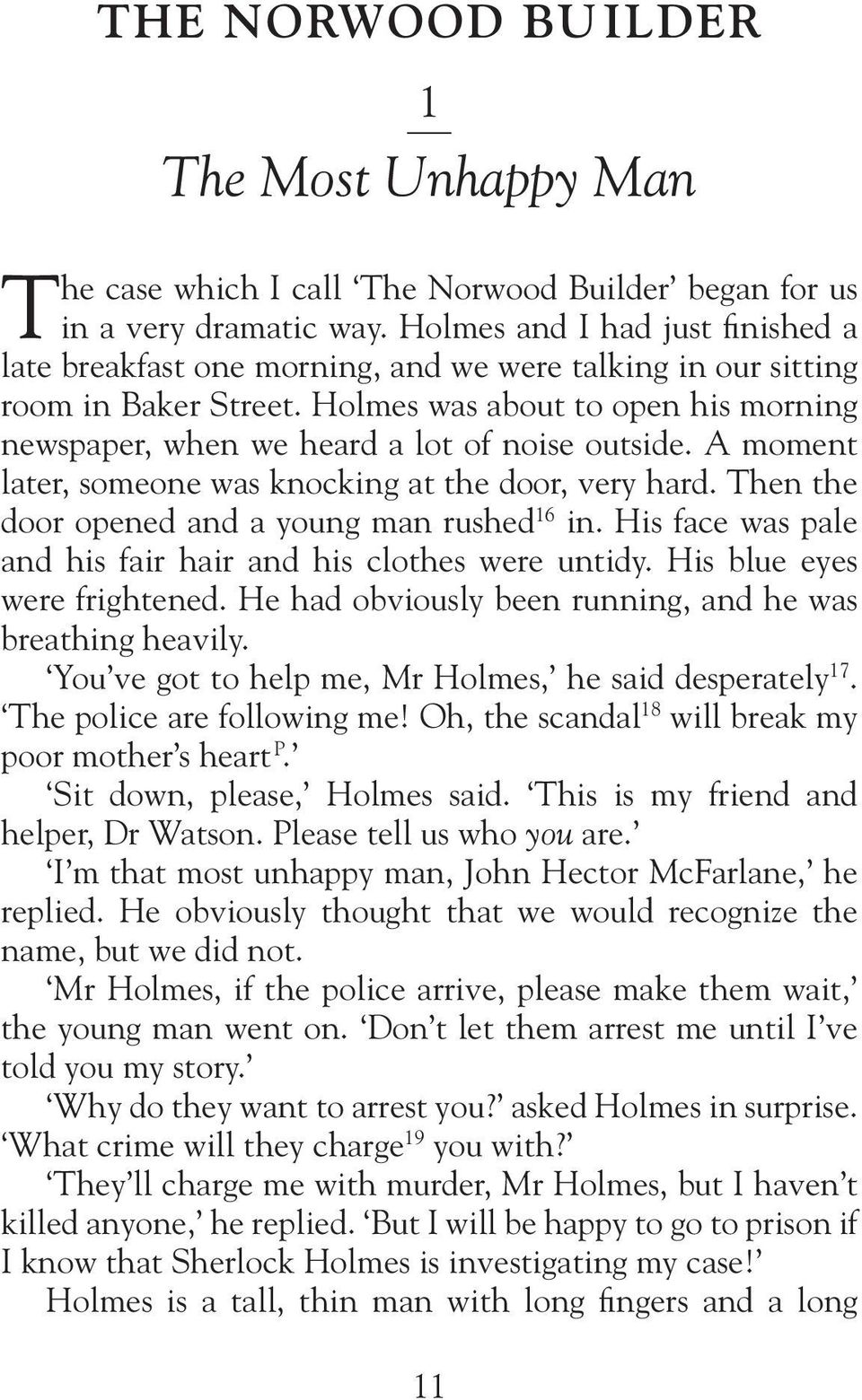 Holmes was about to open his morning newspaper, when we heard a lot of noise outside. A moment later, someone was knocking at the door, very hard. Then the door opened and a young man rushed 16 in.