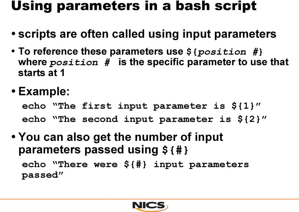 at 1 Example: echo The first input parameter is ${1} echo The second input parameter is ${2} You