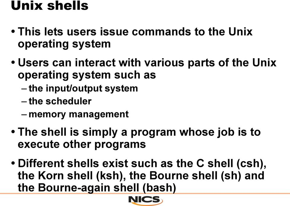 management The shell is simply a program whose job is to execute other programs Different shells