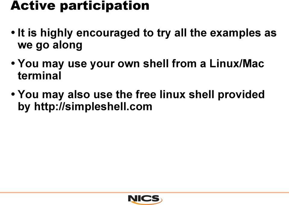 shell from a Linux/Mac terminal You may also use the