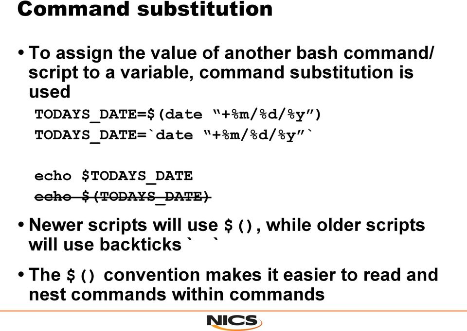 echo $TODAYS_DATE echo $(TODAYS_DATE) Newer scripts will use $(), while older scripts will