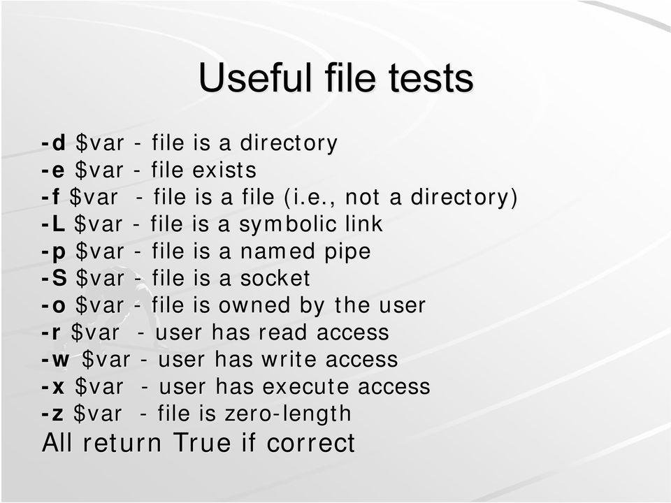 file is a socket -o $var - file is owned by the user -r $var - user has read access -w $var - user