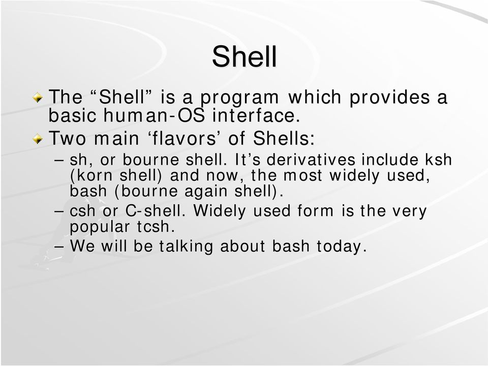 It s s derivatives include ksh (korn shell) and now, the most widely used, bash