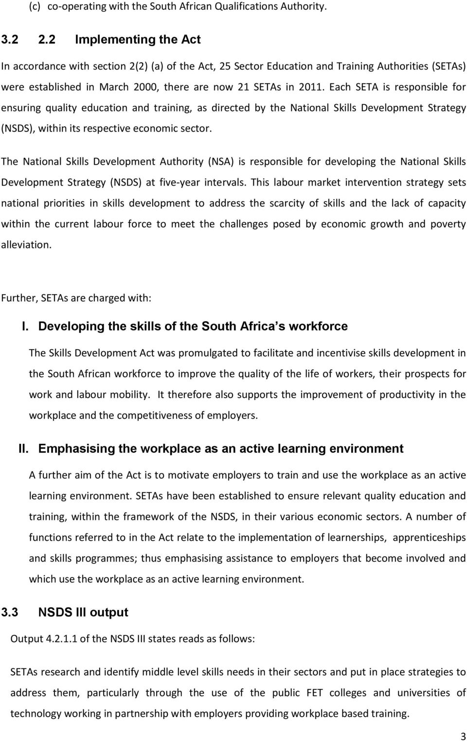 Each SETA is responsible for ensuring quality education and training, as directed by the National Skills Development Strategy (NSDS), within its respective economic sector.